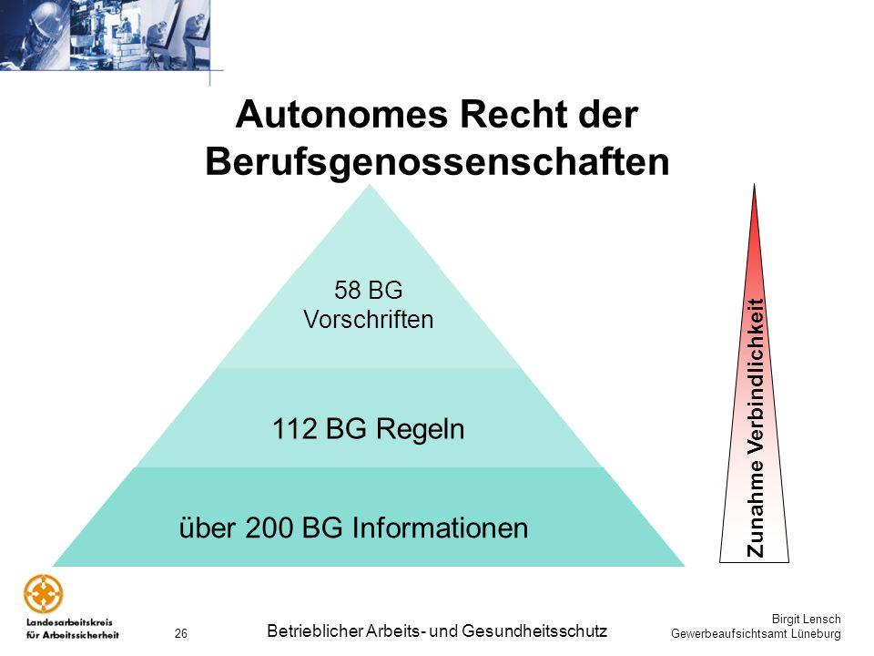 Birgit Lensch Gewerbeaufsichtsamt Lüneburg Betrieblicher Arbeits- und Gesundheitsschutz 26 Autonomes Recht der Berufsgenossenschaften 58 BG Vorschrift