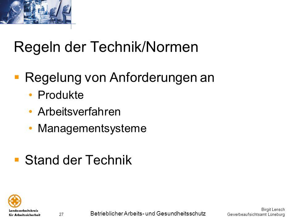 Birgit Lensch Gewerbeaufsichtsamt Lüneburg Betrieblicher Arbeits- und Gesundheitsschutz 27 Regeln der Technik/Normen Regelung von Anforderungen an Pro