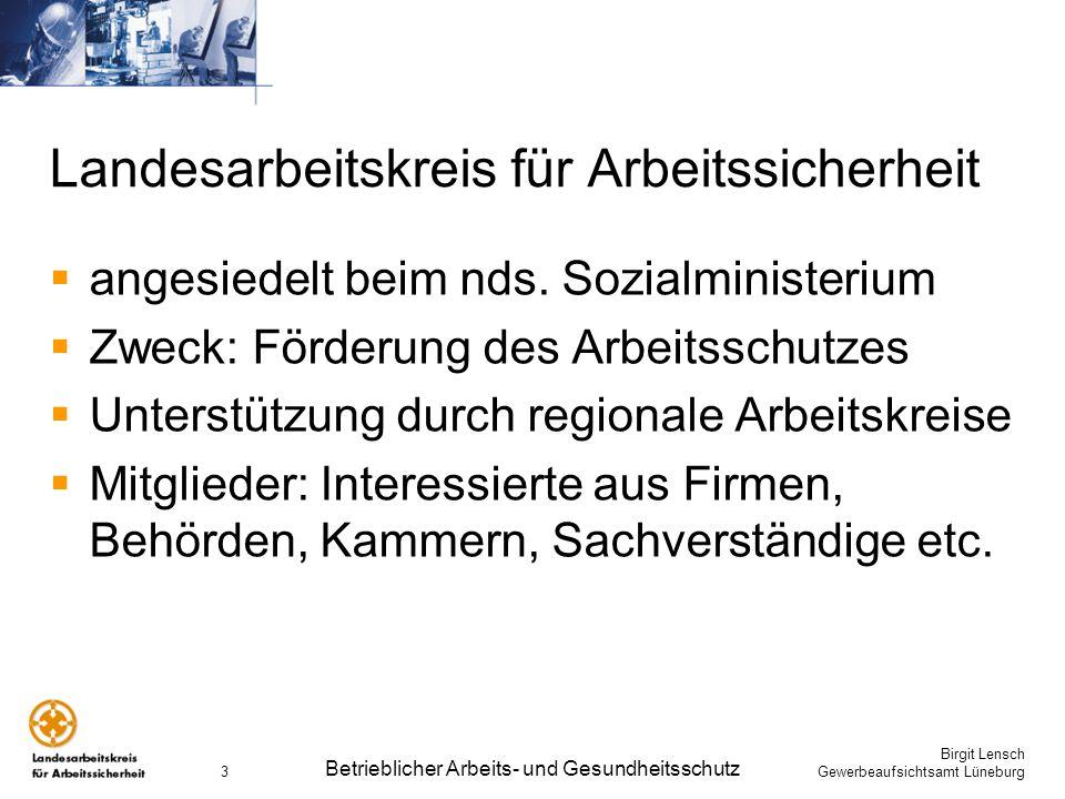 Birgit Lensch Gewerbeaufsichtsamt Lüneburg Betrieblicher Arbeits- und Gesundheitsschutz 3 Landesarbeitskreis für Arbeitssicherheit angesiedelt beim nd