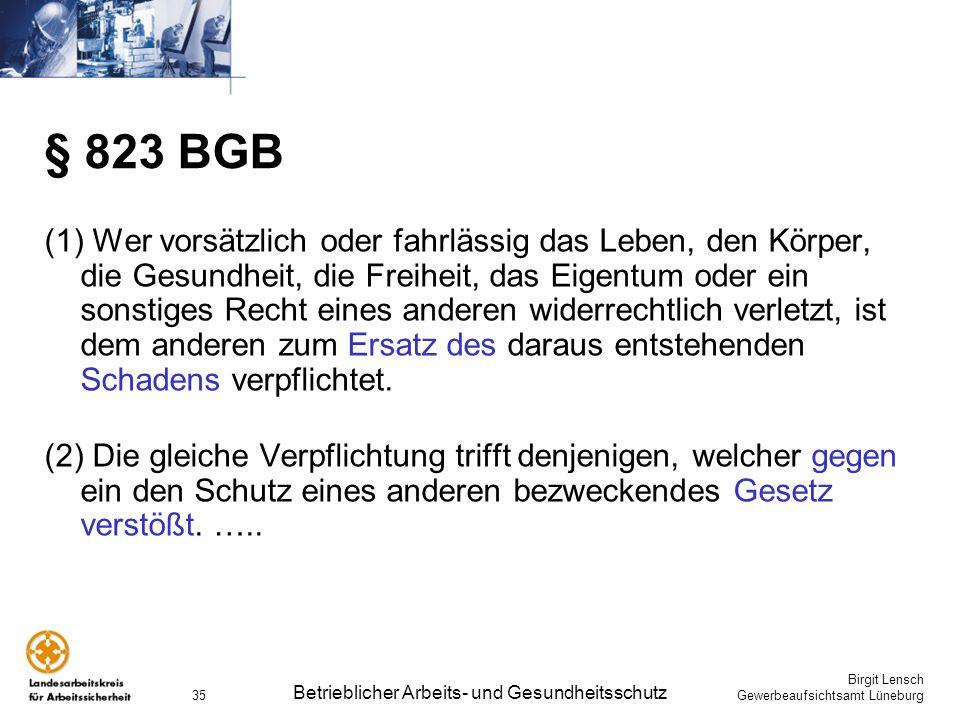 Birgit Lensch Gewerbeaufsichtsamt Lüneburg Betrieblicher Arbeits- und Gesundheitsschutz 35 § 823 BGB (1) Wer vorsätzlich oder fahrlässig das Leben, de