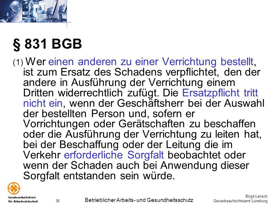 Birgit Lensch Gewerbeaufsichtsamt Lüneburg Betrieblicher Arbeits- und Gesundheitsschutz 36 § 831 BGB (1) Wer einen anderen zu einer Verrichtung bestel