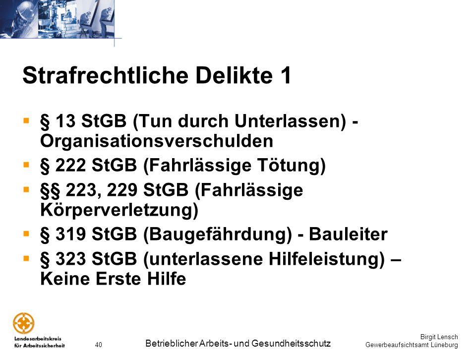 Birgit Lensch Gewerbeaufsichtsamt Lüneburg Betrieblicher Arbeits- und Gesundheitsschutz 40 Strafrechtliche Delikte 1 § 13 StGB (Tun durch Unterlassen)