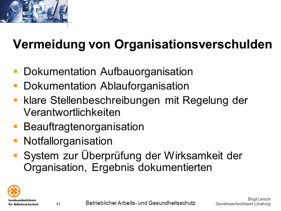 Birgit Lensch Gewerbeaufsichtsamt Lüneburg Betrieblicher Arbeits- und Gesundheitsschutz 43 Vermeidung von Organisationsverschulden Dokumentation Aufba