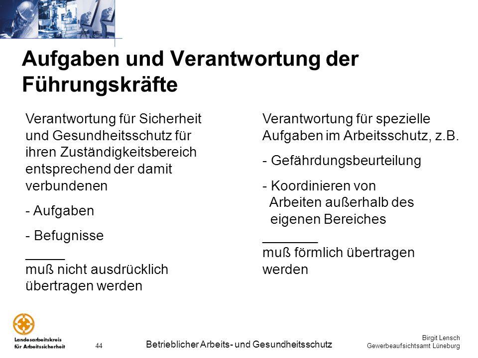 Birgit Lensch Gewerbeaufsichtsamt Lüneburg Betrieblicher Arbeits- und Gesundheitsschutz 44 Aufgaben und Verantwortung der Führungskräfte Verantwortung