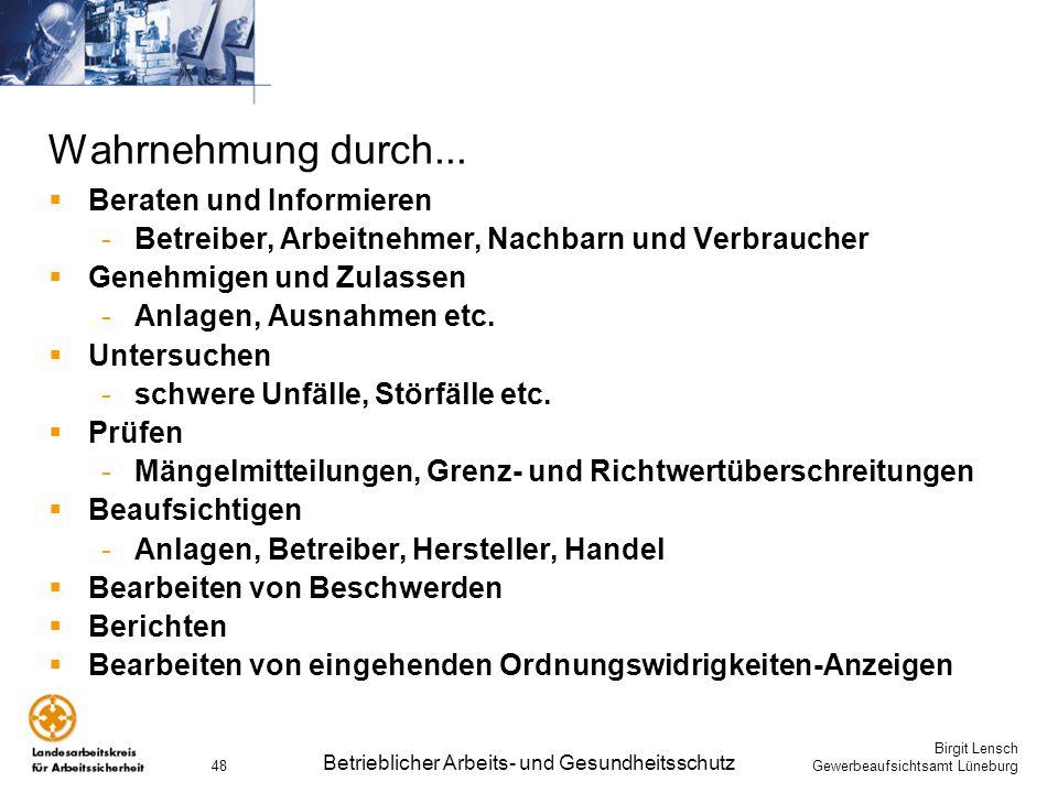 Birgit Lensch Gewerbeaufsichtsamt Lüneburg Betrieblicher Arbeits- und Gesundheitsschutz 48 Wahrnehmung durch... Beraten und Informieren -Betreiber, Ar