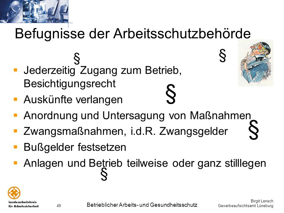 Birgit Lensch Gewerbeaufsichtsamt Lüneburg Betrieblicher Arbeits- und Gesundheitsschutz 49 Befugnisse der Arbeitsschutzbehörde Jederzeitig Zugang zum