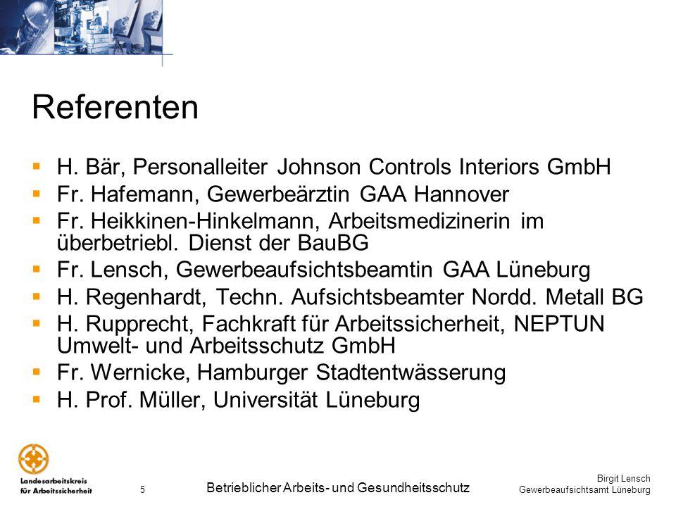 Birgit Lensch Gewerbeaufsichtsamt Lüneburg Betrieblicher Arbeits- und Gesundheitsschutz 5 Referenten H. Bär, Personalleiter Johnson Controls Interiors