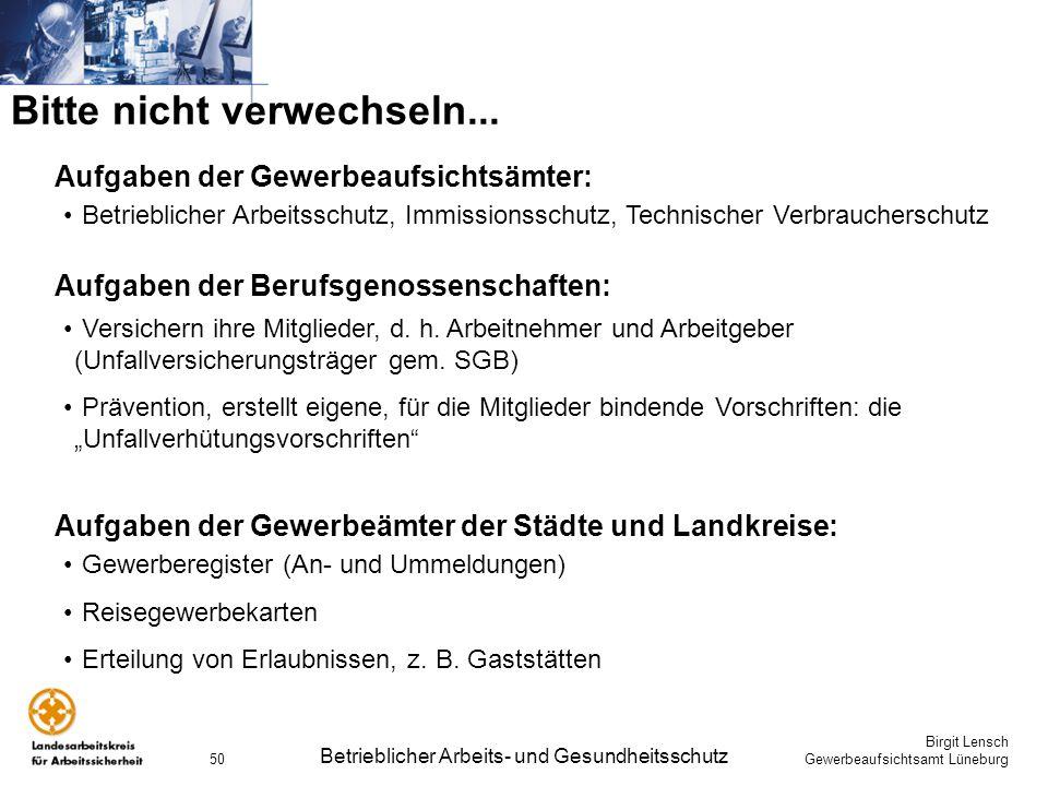 Birgit Lensch Gewerbeaufsichtsamt Lüneburg Betrieblicher Arbeits- und Gesundheitsschutz 50 Aufgaben der Gewerbeaufsichtsämter: Betrieblicher Arbeitssc