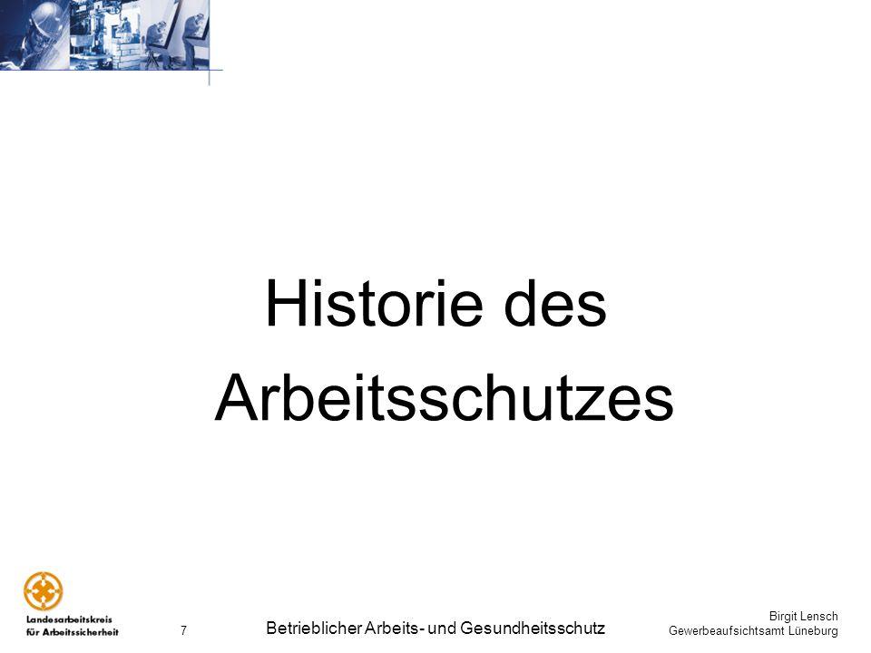 Birgit Lensch Gewerbeaufsichtsamt Lüneburg Betrieblicher Arbeits- und Gesundheitsschutz 7 Historie des Arbeitsschutzes