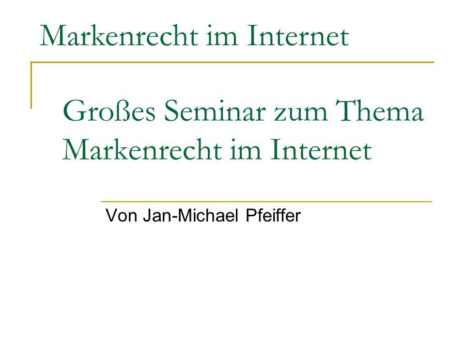 Markenrecht im Internet Großes Seminar zum Thema Markenrecht im Internet Von Jan-Michael Pfeiffer