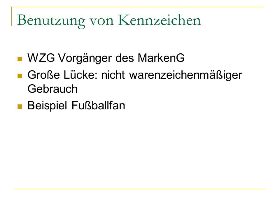 Benutzung von Kennzeichen WZG Vorgänger des MarkenG Große Lücke: nicht warenzeichenmäßiger Gebrauch Beispiel Fußballfan