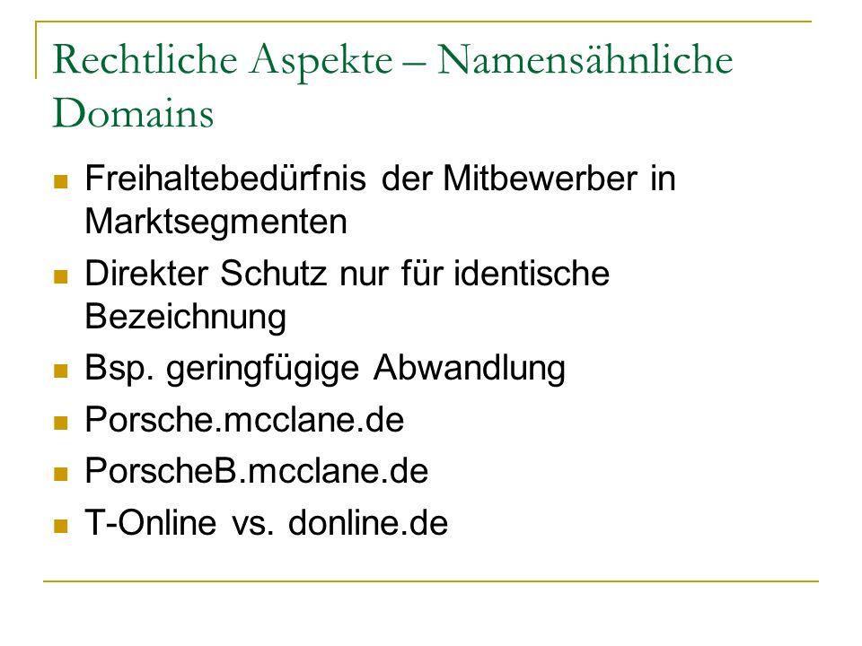 Rechtliche Aspekte – Namensähnliche Domains Freihaltebedürfnis der Mitbewerber in Marktsegmenten Direkter Schutz nur für identische Bezeichnung Bsp. g