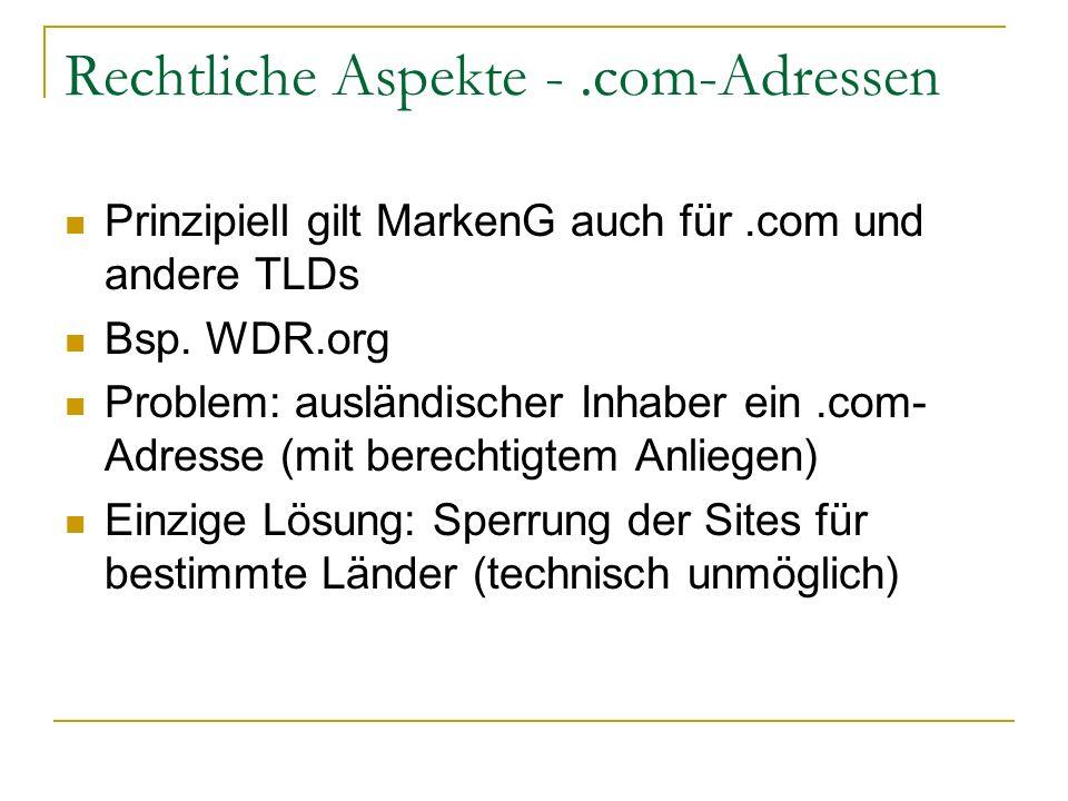 Rechtliche Aspekte -.com-Adressen Prinzipiell gilt MarkenG auch für.com und andere TLDs Bsp. WDR.org Problem: ausländischer Inhaber ein.com- Adresse (