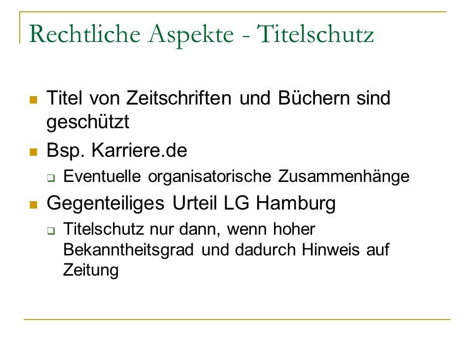 Rechtliche Aspekte - Titelschutz Titel von Zeitschriften und Büchern sind geschützt Bsp. Karriere.de Eventuelle organisatorische Zusammenhänge Gegente