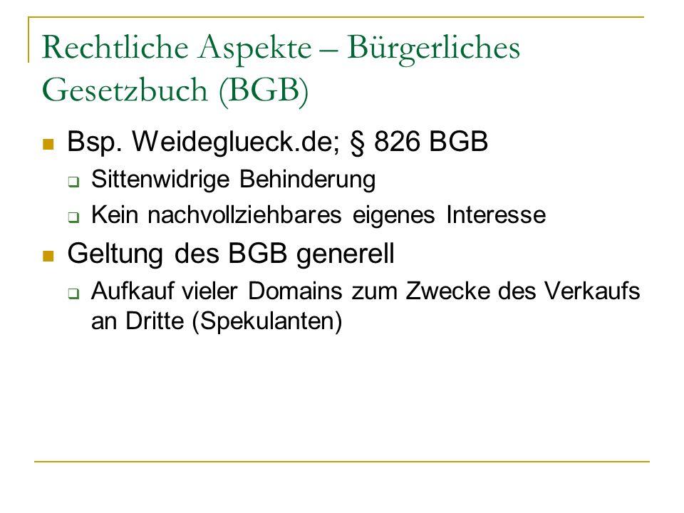 Rechtliche Aspekte – Bürgerliches Gesetzbuch (BGB) Bsp. Weideglueck.de; § 826 BGB Sittenwidrige Behinderung Kein nachvollziehbares eigenes Interesse G