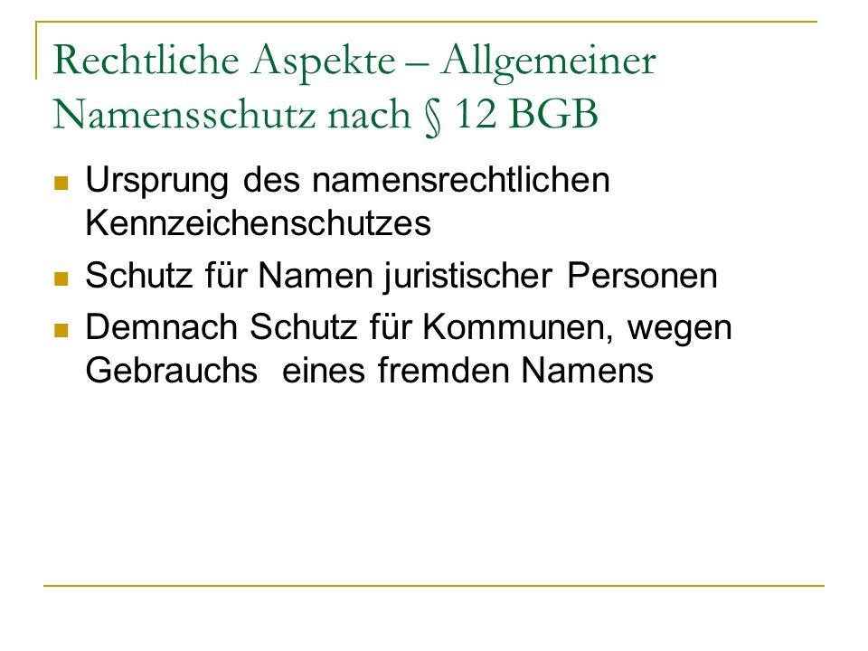 Rechtliche Aspekte – Allgemeiner Namensschutz nach § 12 BGB Ursprung des namensrechtlichen Kennzeichenschutzes Schutz für Namen juristischer Personen