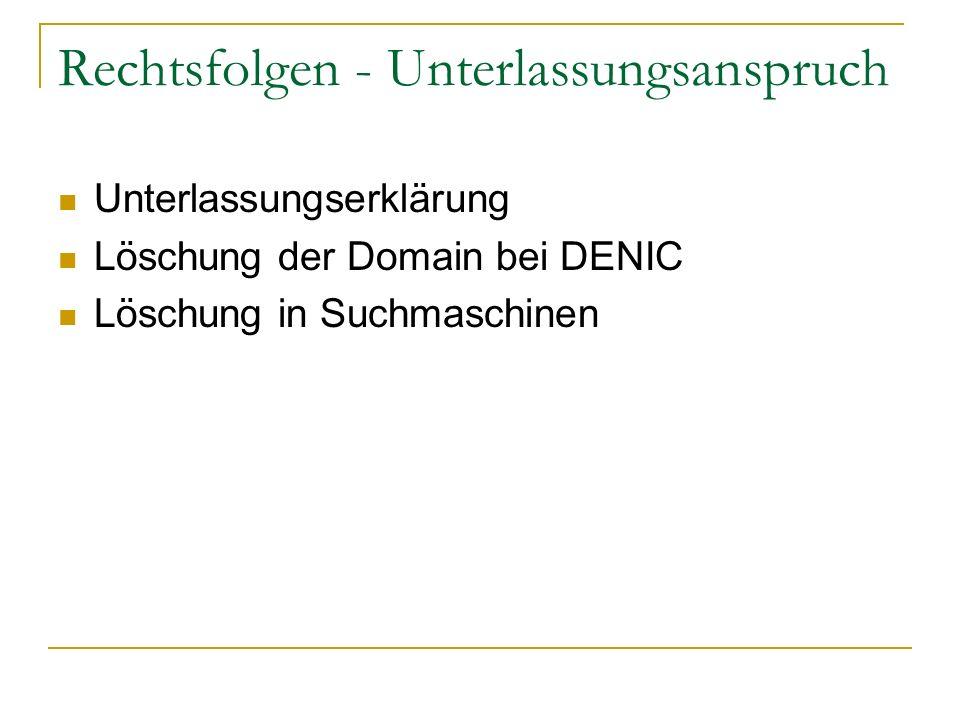 Rechtsfolgen - Unterlassungsanspruch Unterlassungserklärung Löschung der Domain bei DENIC Löschung in Suchmaschinen