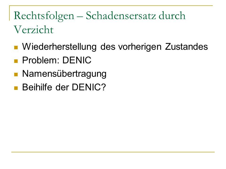 Rechtsfolgen – Schadensersatz durch Verzicht Wiederherstellung des vorherigen Zustandes Problem: DENIC Namensübertragung Beihilfe der DENIC?