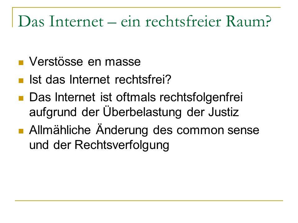 Das Internet – ein rechtsfreier Raum? Verstösse en masse Ist das Internet rechtsfrei? Das Internet ist oftmals rechtsfolgenfrei aufgrund der Überbelas