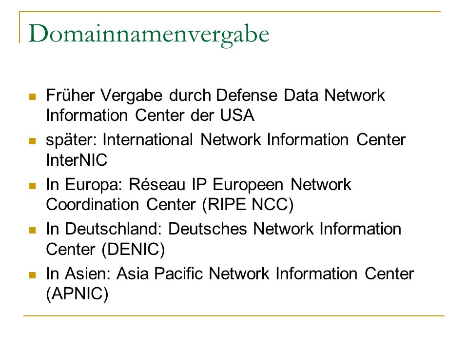 Domainnamenvergabe Früher Vergabe durch Defense Data Network Information Center der USA später: International Network Information Center InterNIC In E