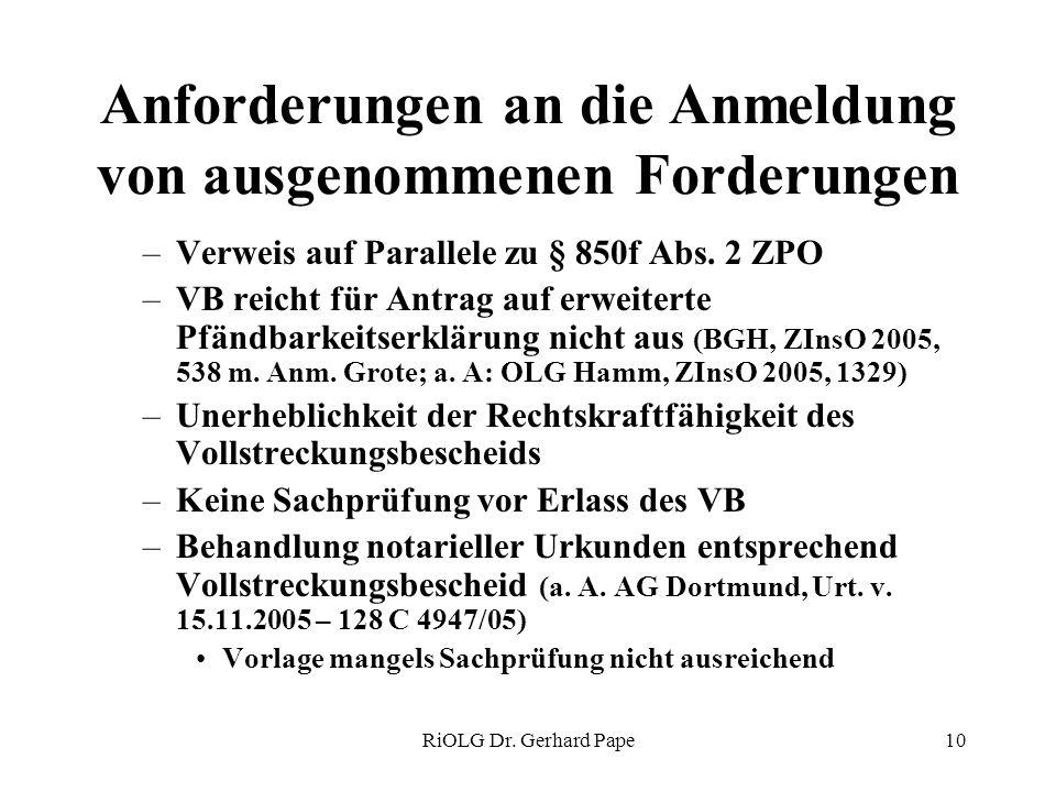 RiOLG Dr. Gerhard Pape10 Anforderungen an die Anmeldung von ausgenommenen Forderungen –Verweis auf Parallele zu § 850f Abs. 2 ZPO –VB reicht für Antra