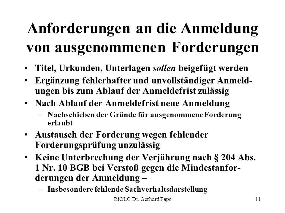 RiOLG Dr. Gerhard Pape11 Anforderungen an die Anmeldung von ausgenommenen Forderungen Titel, Urkunden, Unterlagen sollen beigefügt werden Ergänzung fe