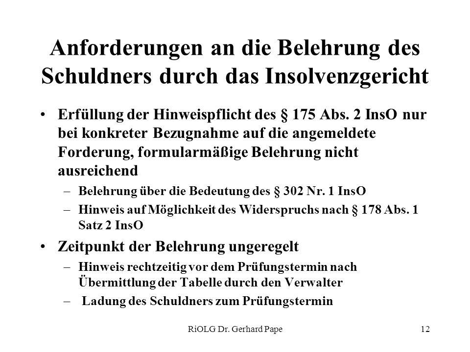 RiOLG Dr. Gerhard Pape12 Anforderungen an die Belehrung des Schuldners durch das Insolvenzgericht Erfüllung der Hinweispflicht des § 175 Abs. 2 InsO n