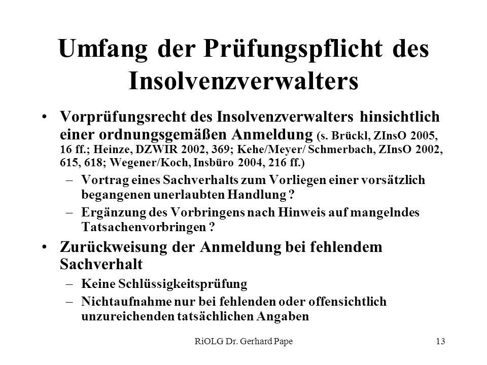 RiOLG Dr. Gerhard Pape13 Umfang der Prüfungspflicht des Insolvenzverwalters Vorprüfungsrecht des Insolvenzverwalters hinsichtlich einer ordnungsgemäße