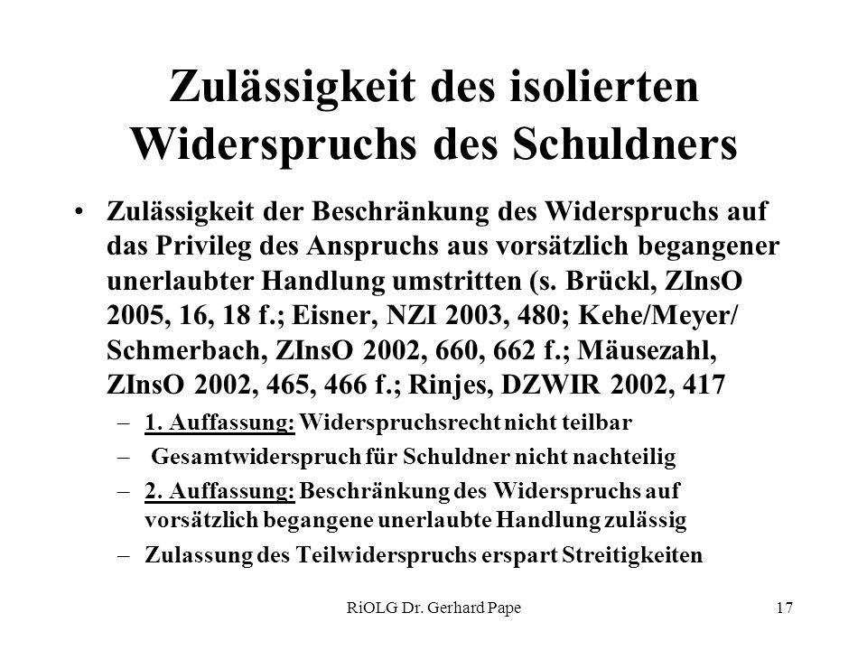RiOLG Dr. Gerhard Pape17 Zulässigkeit des isolierten Widerspruchs des Schuldners Zulässigkeit der Beschränkung des Widerspruchs auf das Privileg des A
