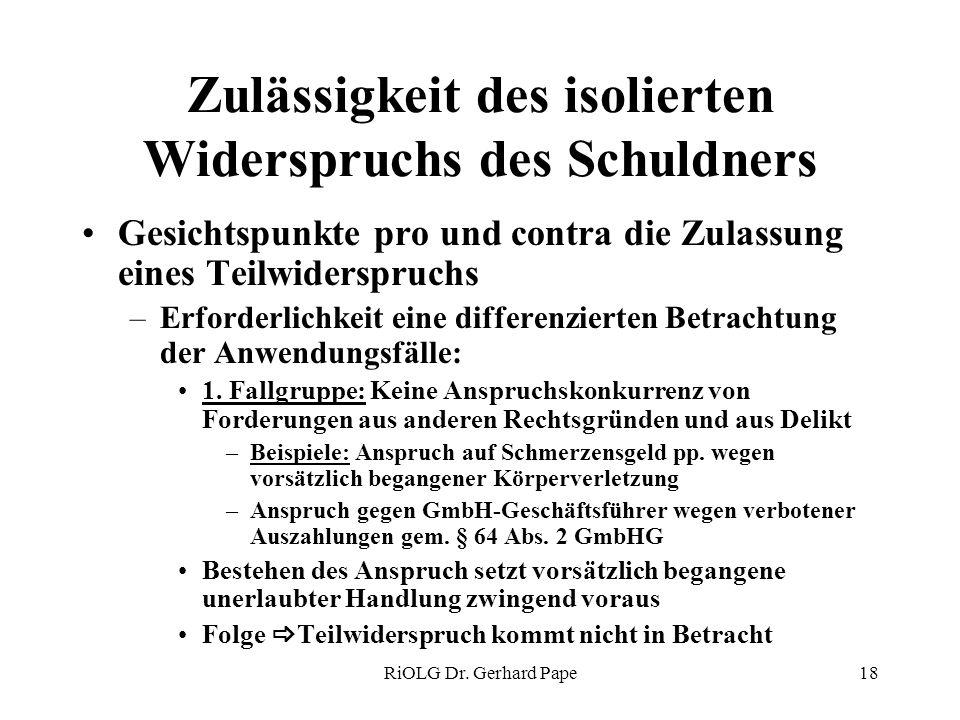 RiOLG Dr. Gerhard Pape18 Zulässigkeit des isolierten Widerspruchs des Schuldners Gesichtspunkte pro und contra die Zulassung eines Teilwiderspruchs –E