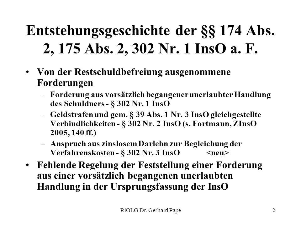 RiOLG Dr. Gerhard Pape2 Entstehungsgeschichte der §§ 174 Abs. 2, 175 Abs. 2, 302 Nr. 1 InsO a. F. Von der Restschuldbefreiung ausgenommene Forderungen