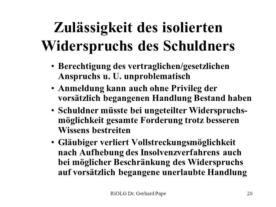 RiOLG Dr. Gerhard Pape20 Zulässigkeit des isolierten Widerspruchs des Schuldners Berechtigung des vertraglichen/gesetzlichen Anspruchs u. U. unproblem