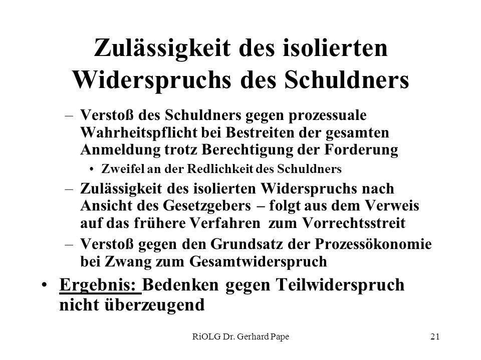 RiOLG Dr. Gerhard Pape21 Zulässigkeit des isolierten Widerspruchs des Schuldners –Verstoß des Schuldners gegen prozessuale Wahrheitspflicht bei Bestre