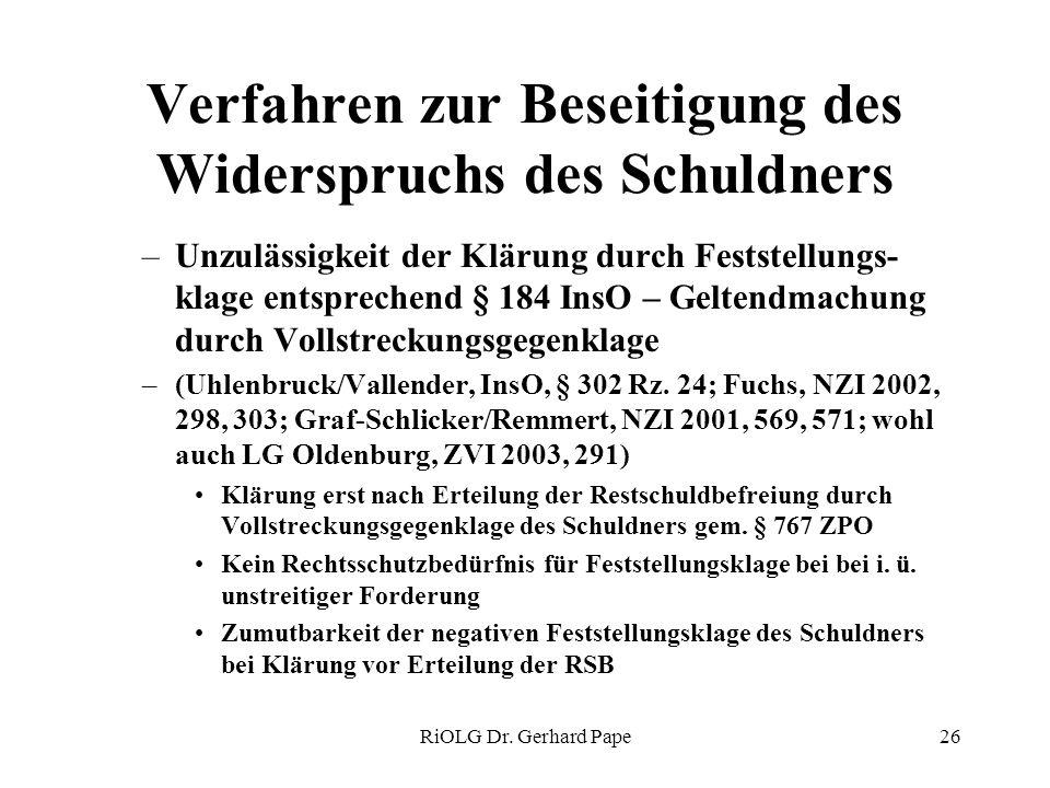 RiOLG Dr. Gerhard Pape26 Verfahren zur Beseitigung des Widerspruchs des Schuldners –Unzulässigkeit der Klärung durch Feststellungs- klage entsprechend