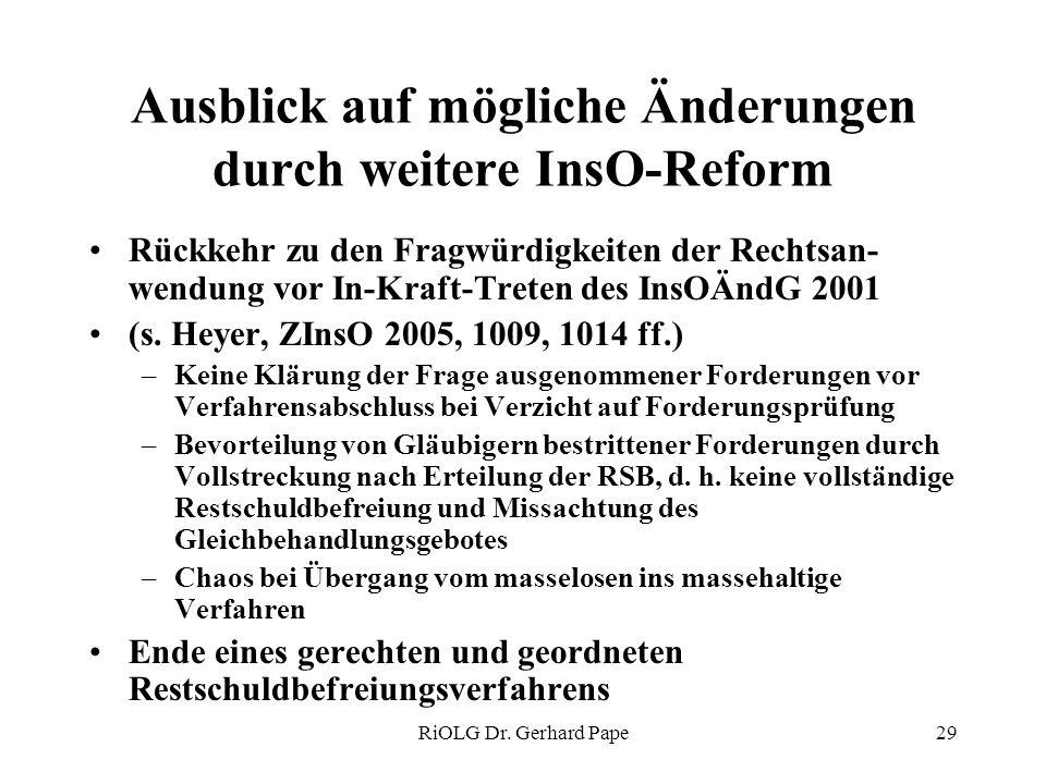 RiOLG Dr. Gerhard Pape29 Ausblick auf mögliche Änderungen durch weitere InsO-Reform Rückkehr zu den Fragwürdigkeiten der Rechtsan- wendung vor In-Kraf