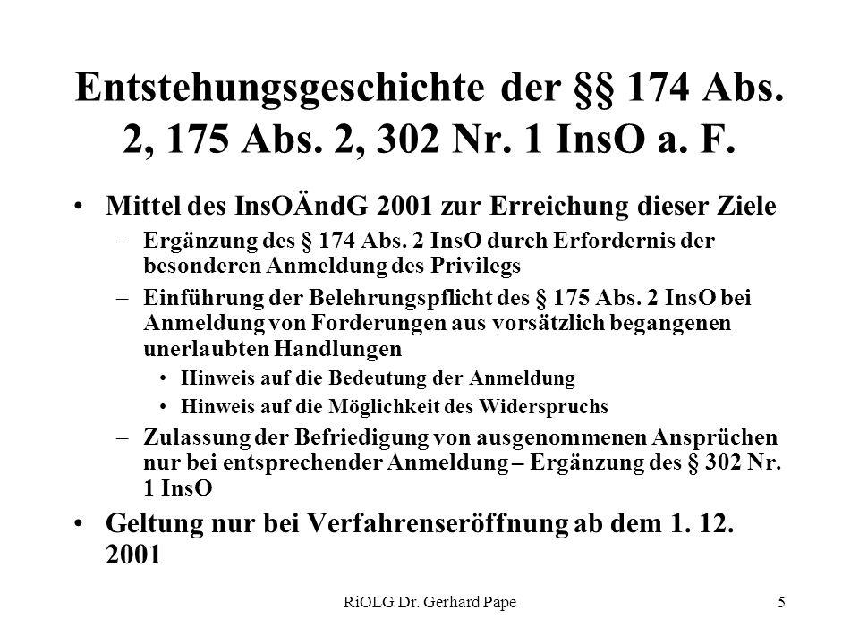 RiOLG Dr. Gerhard Pape5 Entstehungsgeschichte der §§ 174 Abs. 2, 175 Abs. 2, 302 Nr. 1 InsO a. F. Mittel des InsOÄndG 2001 zur Erreichung dieser Ziele