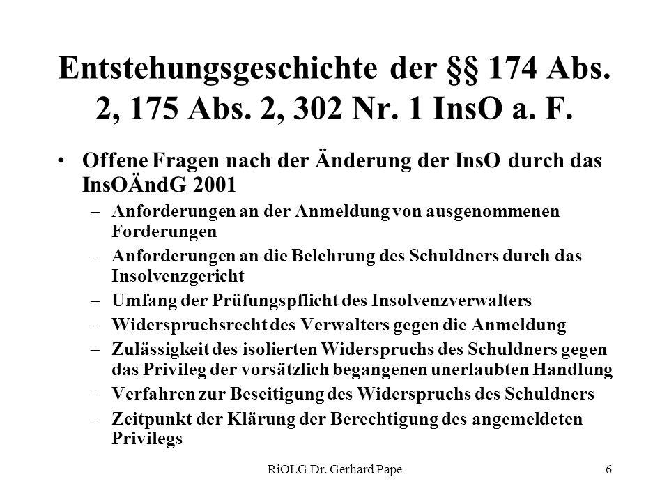 RiOLG Dr. Gerhard Pape6 Entstehungsgeschichte der §§ 174 Abs. 2, 175 Abs. 2, 302 Nr. 1 InsO a. F. Offene Fragen nach der Änderung der InsO durch das I