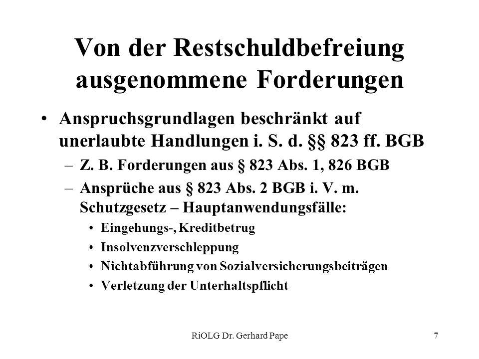 RiOLG Dr. Gerhard Pape7 Von der Restschuldbefreiung ausgenommene Forderungen Anspruchsgrundlagen beschränkt auf unerlaubte Handlungen i. S. d. §§ 823