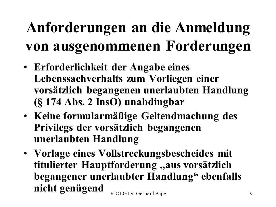 RiOLG Dr. Gerhard Pape9 Anforderungen an die Anmeldung von ausgenommenen Forderungen Erforderlichkeit der Angabe eines Lebenssachverhalts zum Vorliege
