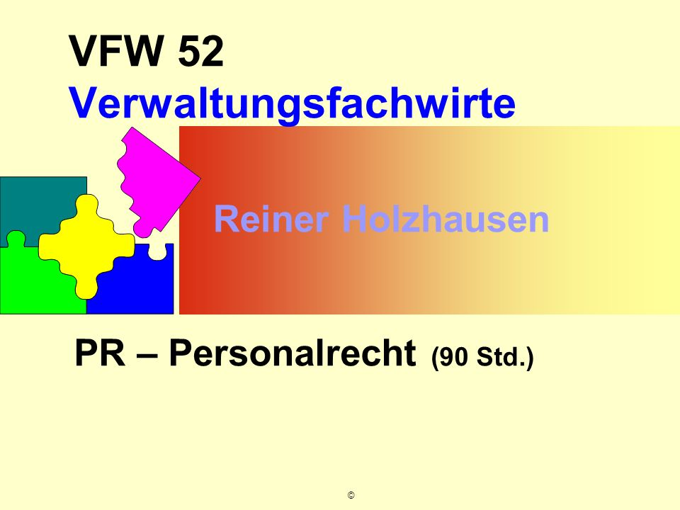 © VFW 52 Verwaltungsfachwirte PR – Personalrecht (90 Std.) Reiner Holzhausen