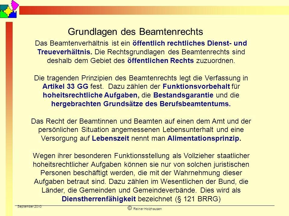 September 2010 © Reiner Holzhausen Das Beamtenverhältnis ist ein öffentlich rechtliches Dienst- und Treueverhältnis. Die Rechtsgrundlagen des Beamtenr