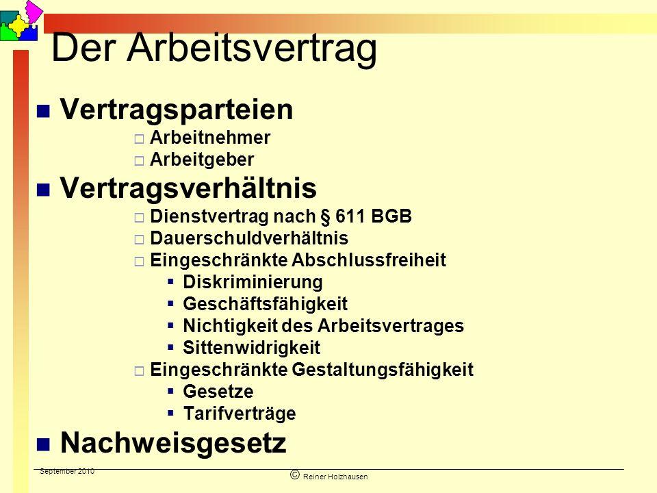 September 2010 © Reiner Holzhausen Der Arbeitsvertrag Vertragsparteien Arbeitnehmer Arbeitgeber Vertragsverhältnis Dienstvertrag nach § 611 BGB Dauers