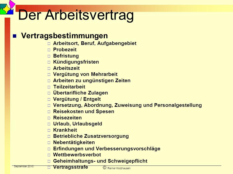 September 2010 © Reiner Holzhausen Der Arbeitsvertrag Vertragsbestimmungen Arbeitsort, Beruf, Aufgabengebiet Probezeit Befristung Kündigungsfristen Ar