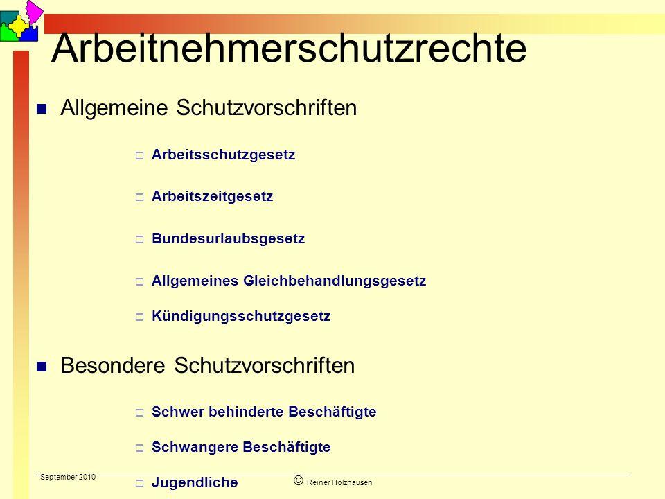 September 2010 © Reiner Holzhausen Arbeitnehmerschutzrechte Allgemeine Schutzvorschriften Arbeitsschutzgesetz Arbeitszeitgesetz Bundesurlaubsgesetz Al