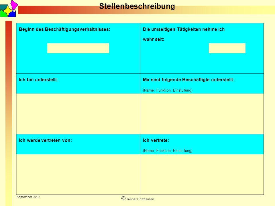 September 2010 © Reiner Holzhausen Stellenbeschreibung Beginn des Beschäftigungsverhältnisses:Die umseitigen Tätigkeiten nehme ich wahr seit: Ich bin