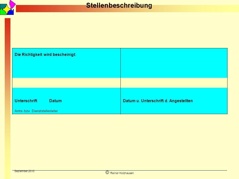 September 2010 © Reiner Holzhausen Stellenbeschreibung Die Richtigkeit wird bescheinigt: UnterschriftDatum Datum u. Unterschrift d. Angestellten Amts-