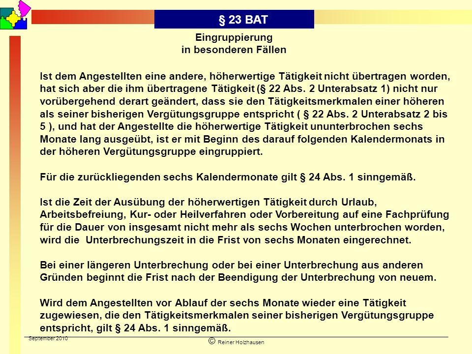 September 2010 © Reiner Holzhausen § 23 BAT Eingruppierung in besonderen Fällen Ist dem Angestellten eine andere, höherwertige Tätigkeit nicht übertra