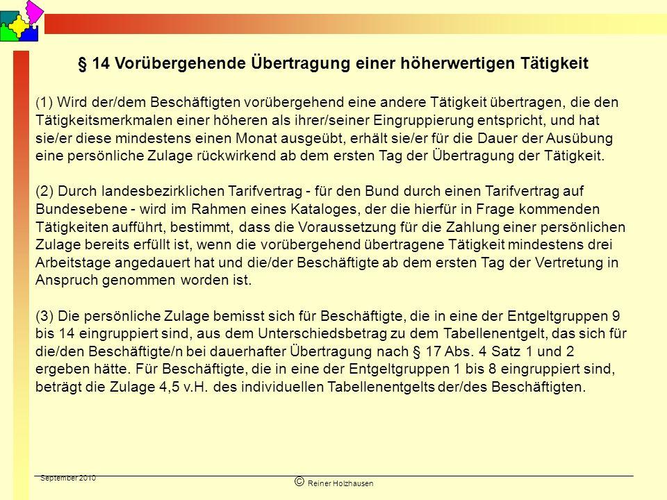 September 2010 © Reiner Holzhausen § 14 Vorübergehende Übertragung einer höherwertigen Tätigkeit ( 1) Wird der/dem Beschäftigten vorübergehend eine an