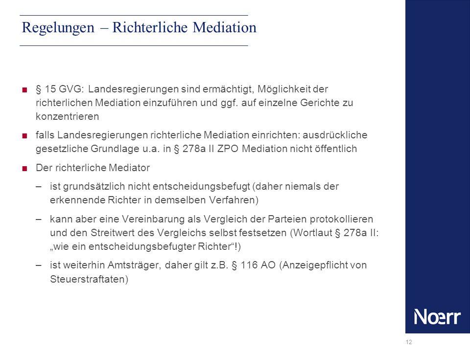 12 Regelungen – Richterliche Mediation § 15 GVG: Landesregierungen sind ermächtigt, Möglichkeit der richterlichen Mediation einzuführen und ggf. auf e