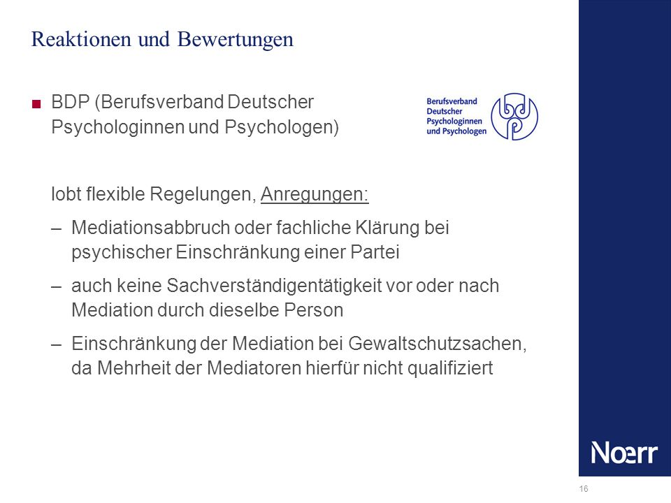16 Reaktionen und Bewertungen BDP (Berufsverband Deutscher Psychologinnen und Psychologen) lobt flexible Regelungen, Anregungen: –Mediationsabbruch od